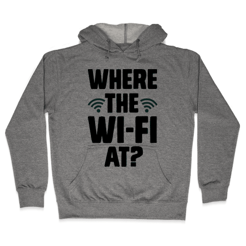 Where The Wi-Fi At? Hooded Sweatshirt