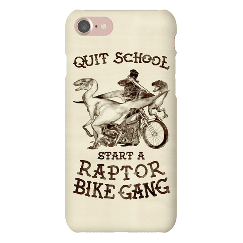 Quit School Start A Raptor Bike Gang Phone Case