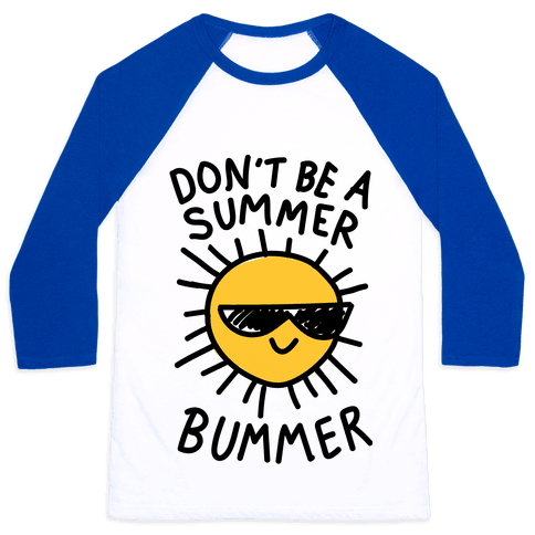 Don't Be A Summer Bummer Baseball Tee