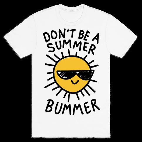 Don't Be A Summer Bummer Mens T-Shirt