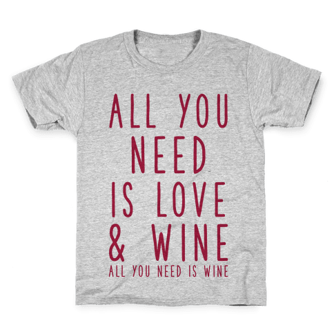 All You Need Is Love & Wine Kids T-Shirt