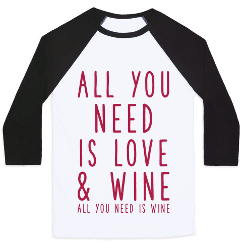All You Need Is Love & Wine Baseball Tee
