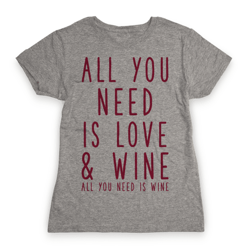 All You Need Is Love & Wine Womens T-Shirt