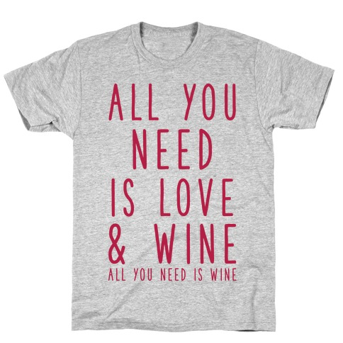 All You Need Is Love & Wine T-Shirt