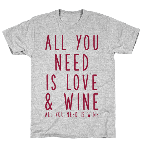 All You Need Is Love & Wine Mens T-Shirt