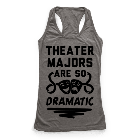 Theater Majors Are Dramatic Racerback Tank Top