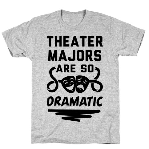 Theater Majors Are Dramatic T-Shirt