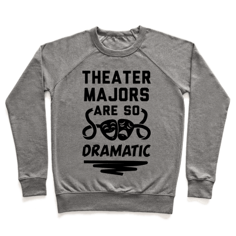 Theater Majors Are Dramatic Pullover