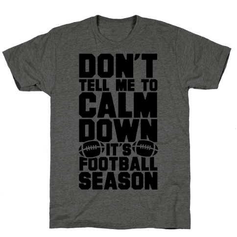Don't Tell Me To Calm Down It's Football Season Mens T-Shirt