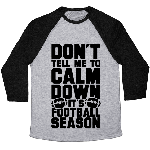 Don't Tell Me To Calm Down It's Football Season Baseball Tee