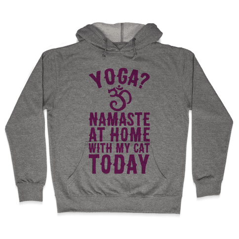 Namaste At Home With My Cat Today Hooded Sweatshirt