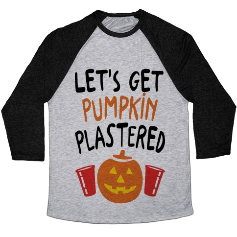 Let's Get Pumpkin Plastered Baseball Tee