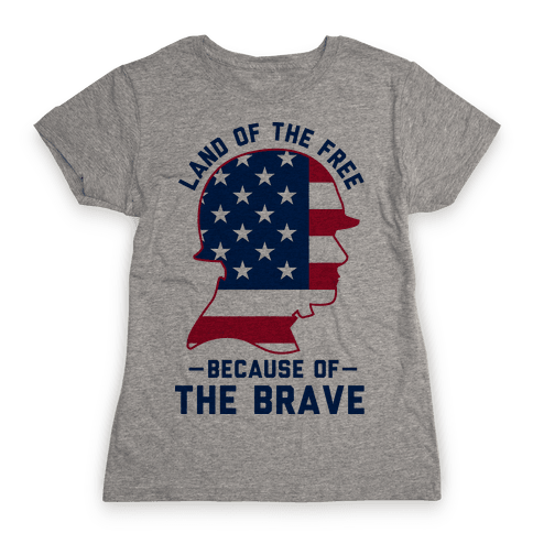 Land Of The Free Because of the Brave Womens T-Shirt