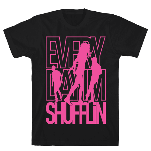 Everyday I'm Shufflin Mens T-Shirt
