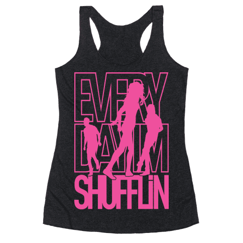 Everyday I'm Shufflin Racerback Tank Top