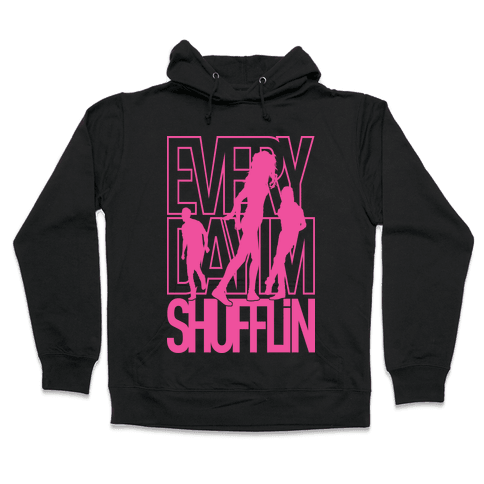 Everyday I'm Shufflin Hooded Sweatshirt