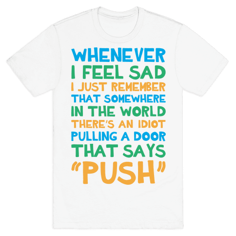 Whenever I Feel Sad Mens T-Shirt
