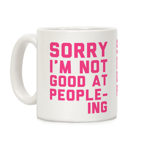Sorry. I'm Not Good At Peopleing Coffee Mug