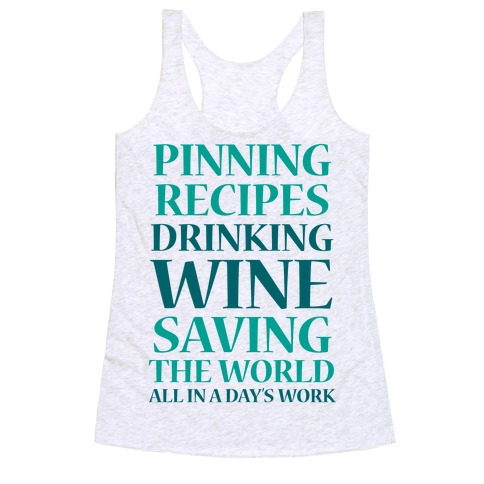 Pinning Recipes, Drinking Wine, Saving The World Racerback Tank Top