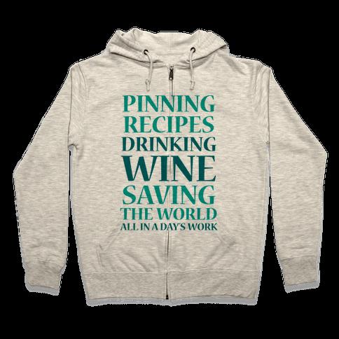 Pinning Recipes, Drinking Wine, Saving The World Zip Hoodie