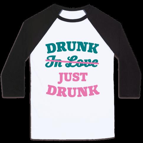 Drunk. Just Drunk Baseball Tee