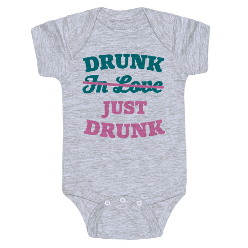 Drunk. Just Drunk Baby Onesy