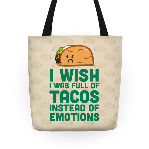 I Wish I Was Full Of Tacos Instead Of Emotions Tote