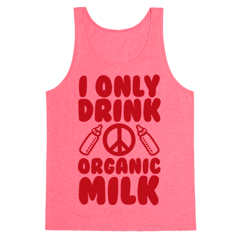 I Only Drink Organic Milk Tank Top