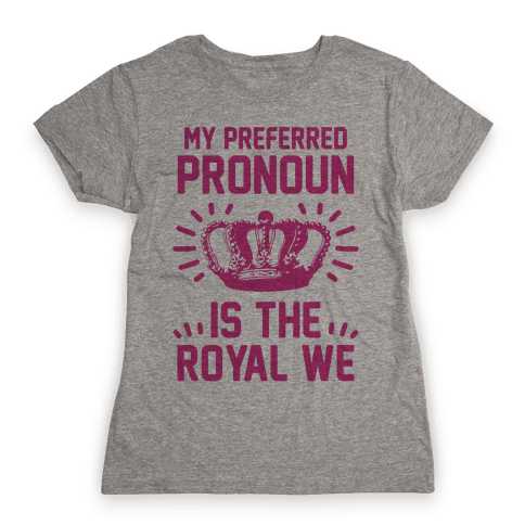 My Preferred Pronoun Is The Royal We Womens T-Shirt