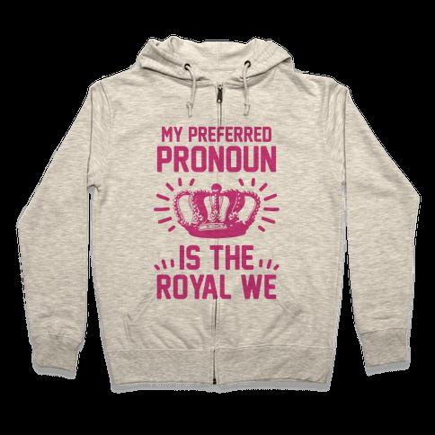 My Preferred Pronoun Is The Royal We Zip Hoodie