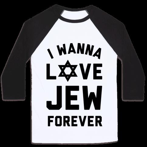 I Wanna Love Jew Forever Baseball Tee