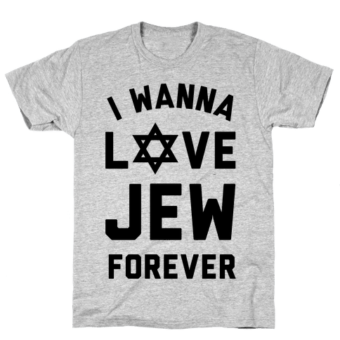 I Wanna Love Jew Forever Mens T-Shirt