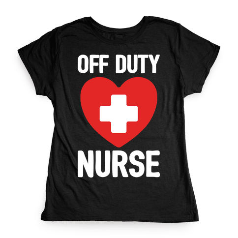 Off Duty Nurse Womens T-Shirt