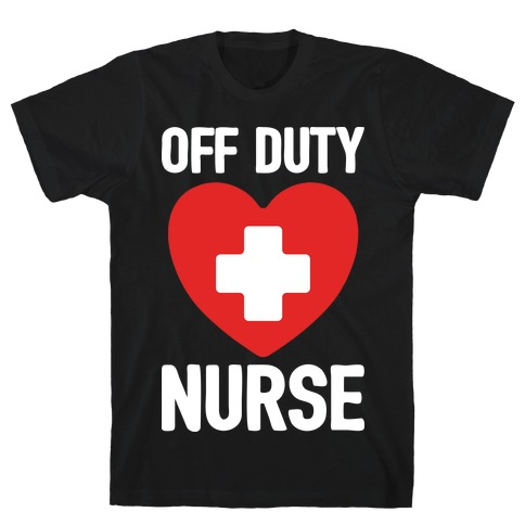Off Duty Nurse T-Shirt