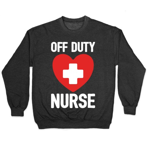 Off Duty Nurse Pullover