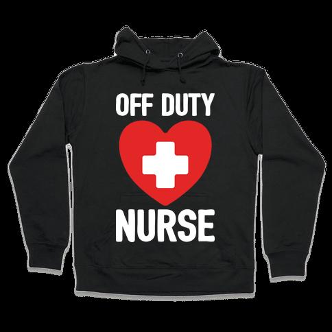 Off Duty Nurse Hooded Sweatshirt