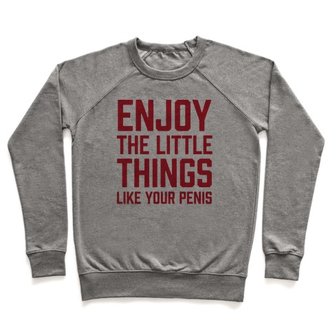 cdebd1e69 Enjoy The Little Things Like Your Penis Crewneck Sweatshirt | LookHUMAN