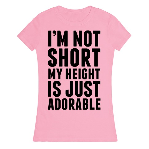 My Height is Just Adorable Womens T-Shirt