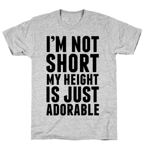 My Height is Just Adorable Mens T-Shirt