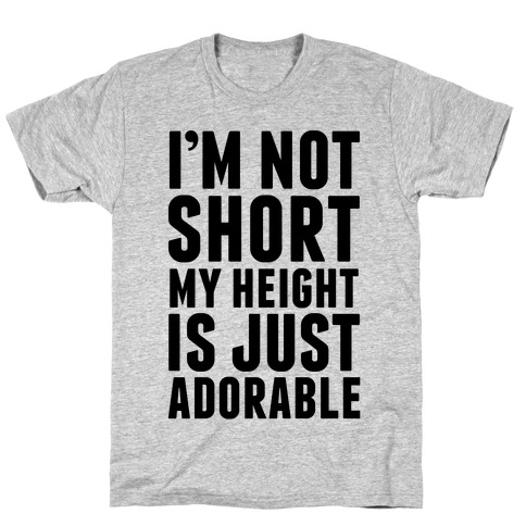 My Height is Just Adorable T-Shirt