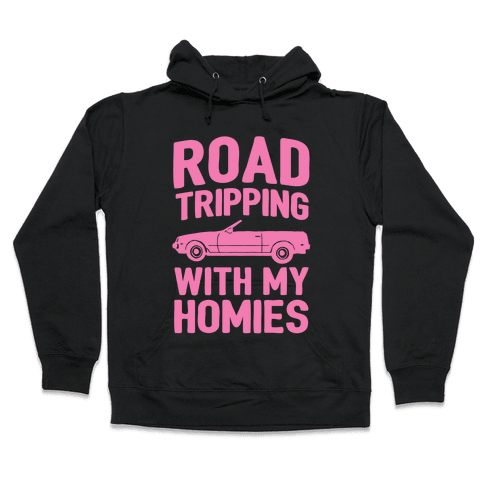 Road Tripping With My Homies Hooded Sweatshirt