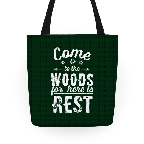 Come To The Woods For Here Is Rest Tote