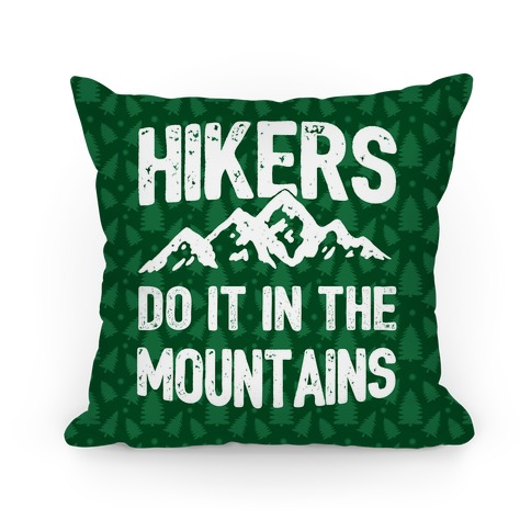 Hikers Do It In The Mountains Pillow