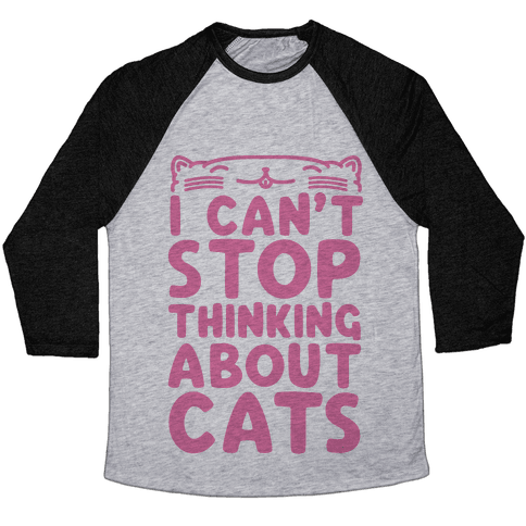 I Can't Stop Thinking About Cats Baseball Tee