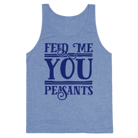 Feed Me You Peasants Tank Top