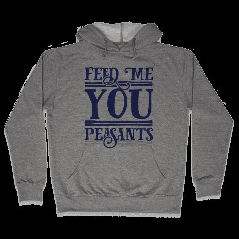 Feed Me You Peasants Hooded Sweatshirt