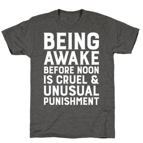 Being Awake Before Noon is Cruel & Unusual Punishment T-Shirt