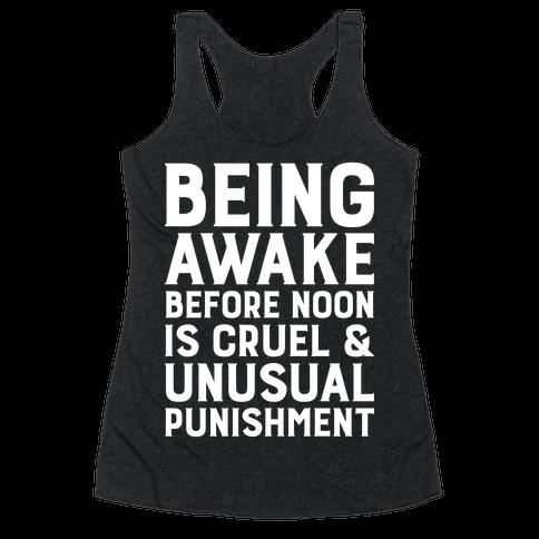 Being Awake Before Noon is Cruel & Unusual Punishment Racerback Tank Top