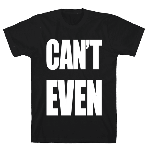 Can't Even Mens T-Shirt