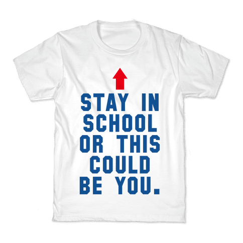 Stay in School or this Could be You Kids T-Shirt